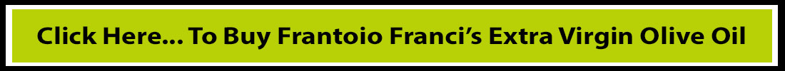 Click Here... To Buy Frantoio Franci's Extra Virgin Olive Oil