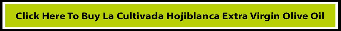 Click Here To Buy La Cultivada Hojiblanca Extra Virgin Olive Oil