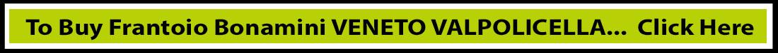 To Buy Frantoio Bonamini VENETO VALPOLICELLA... Click Here